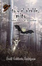 Pito y el Alcalde, Mito : La Verdadera Historia Del Chupacabras by Fredi...