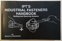 IPT's Industrial Fasteners Handbook bolting and securing systems by Bruce M. Bas