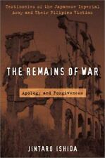 The Remains of War : Apology and Forgiveness: Testimonies of the Japanese Imperi