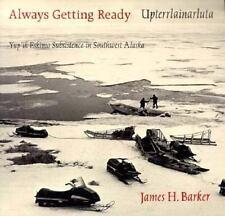 Always Getting Ready, Upterrlainarluta : Yup'ik Eskimo Subsistence in Southwest