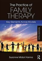 Practice of Family Therapy : Key Elements Across Models, Paperback by Hanna, ...