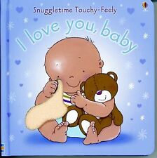 I Love You, Baby (Snuggletime Touchy-Feely Board Books) by Watt, Fiona