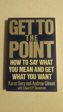 025 Get To The Point Karen Berg Andrew Gilman How To Say What You Mean Get Want