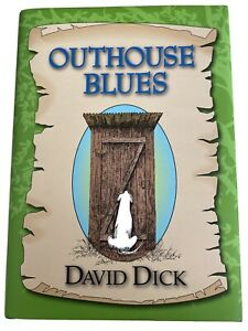 Outhouse Blues (2009, Hardcover) Autographed By David Dick