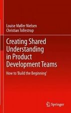 Creating Shared Understanding in Product Development Teams: How to 'Build the Be