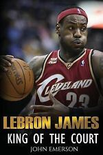 LeBron James : King of the Court: By Emerson, John