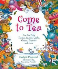 Come to Tea Fun Tea Party Themes, Recipes, Crafts, Games, and More Book 2003