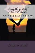 Everything Will Be All Right : An Agape Love Story by Frieda Smith (2015,...