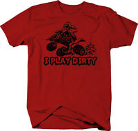 I Play Dirty 4x4 ATV 4 Wheeler  Color T-Shirt