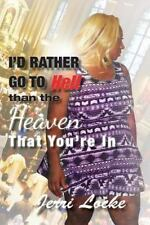 I Rather Go to Hell Then the Heaven Youre In by Jerri Locke (2014, Paperback)