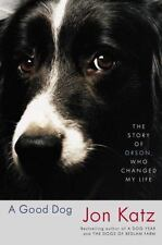 A Good Dog : The Story of Orson, Who Changed My Life by Jon Katz (2006, Hardcove