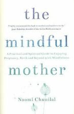 The Mindful Mother: A Practical and Spiritual Guide to Enjoying Pregnancy, Birth