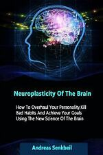 Neuroplasticity: Neuroplasticity of the Brain : How to Overhaul Your...