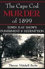 The Cape Cod Murder of 1899: Edwin Ray Snow's Punishment & Redemption, Barbo, Th