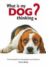 What is My Dog Thinking?: The essential guide to understanding your pet's behavi