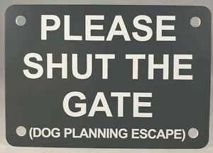 Please Shut The Gate Dog Planning Escape Sign Plaque Close Puppy Outdoor Rated