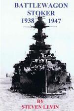 Battlewagon Stoker 1938-1947 : Life of Leading Stoker Eric Godfrey Levin...