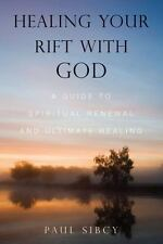 Healing Your Rift with God: A Guide to Spiritual Renewal and Ultimate Healing