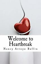 Welcome to Heartbreak : A Collection of Poems, Short Stories, and...