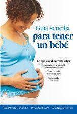 Guia Sencilla para Tener un Bebe: Lo que Usted Nec