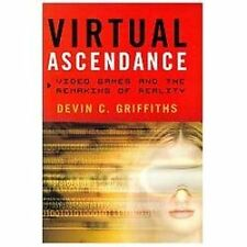 Virtual Ascendance : Video Games and the Remaking of Reality by Devin C....