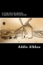 Year on Facebook : A Quixotic Monologue, Paperback by Alkhas, Addie, Like New...