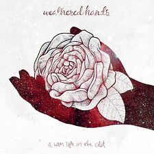 WEATHERED HANDS - A WARM LIFE IN THE COLD  CD NEU