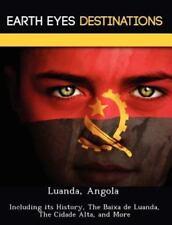 Luanda, Angol : Including Its History, the Baixa de Luanda, the Cidade Alta,...