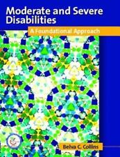 Moderate and Severe Disabilities : A Foundation Approach by Belva C. Collins...
