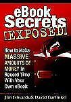eBook Secrets Exposed: How to Make Massive Amounts of Money in Record Time with
