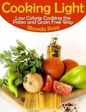 Cooking Light: Low Calorie Cooking the Paleo and Grain Free Way (Paperback or So