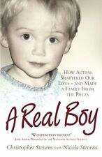A Real Boy: How Autism Shattered Our Lives - and Made a Family from the Pieces,