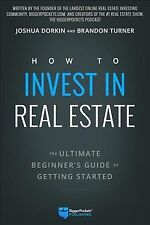 How to Invest in Real Estate : The Ultimate Beginner's Guide to Getting Start...