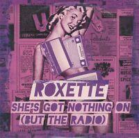 ROXETTE She´s Got Nothing On (But The Radio) MCD 2011 RAR & NEUWARE Pop/Rock Hit