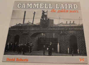 Cammell Laird: The Golden Years by David Roberts 1992 Shipbuilding, illustrated