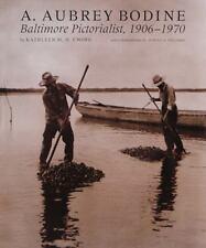 A Aubrey Bodine: Baltimore Pictorialist, 1906-1970