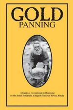 Gold Panning - a Guide to Recreational Gold Panning on the Kenai Peninsula,...