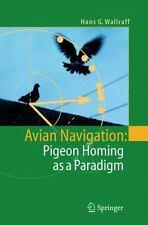 Avian Navigation : Pigeon Homing As a Paradigm by Hans G. Wallraff (2004,...