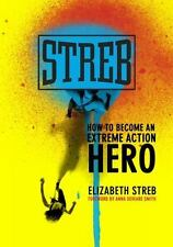 Streb : How to Become an Extreme Action Hero by Elizabeth Streb (2010,...