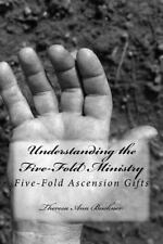 Understanding the Five-Fold Ministry : Five-Fold Ascension Gifts by Theresa...