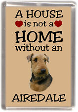 """Airedale Terrier Dog Fridge Magnet """"A HOUSE IS NOT A HOME"""" by Starprint"""