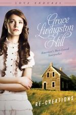 RE-CREATIONS (LOVE ENDURES) By Grace Livingston Hill **BRAND NEW**