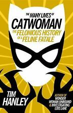 Many Lives of Catwoman : The Felonious History of a Feline Fatale: By Hanley,...