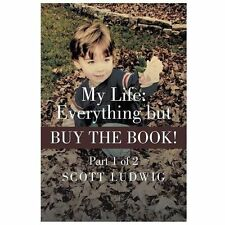 My Life: Everything but Buy the Book : Part 1 Of 2 by Scott Ludwig (2013,...