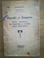 CONSEIL A FRANCOISE - PETIT MANUEL DE PEINTURE A L'HUILE ANNEES 40