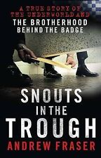 Snouts in the Trough: Police Corruption - The Brotherhood Behind the Badge by Andrew Fraser (Paperback, 2010)