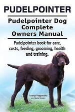 Pudelpointer. Pudelpointer Dog Complete Owners Manual. Pudelpointer Book for .