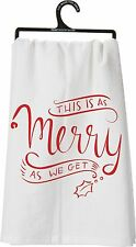 "NEW!~""THIS IS AS MERRY AS WE GET"" CHRISTMAS TEA TOWEL 28""~Hand/Kitchen/Dish"