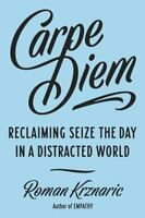 Carpe Diem: Seizing the Day in a Distracted World by Krznaric, Roman in Used -