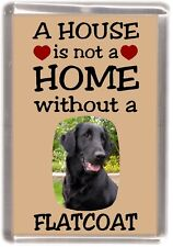 "Flatcoated Retriever Dog Fridge Magnet ""A HOUSE IS NOT A HOME"" by Starprint"